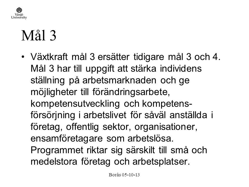 Borås 05-10-13 Mål 3 Växtkraft mål 3 ersätter tidigare mål 3 och 4.
