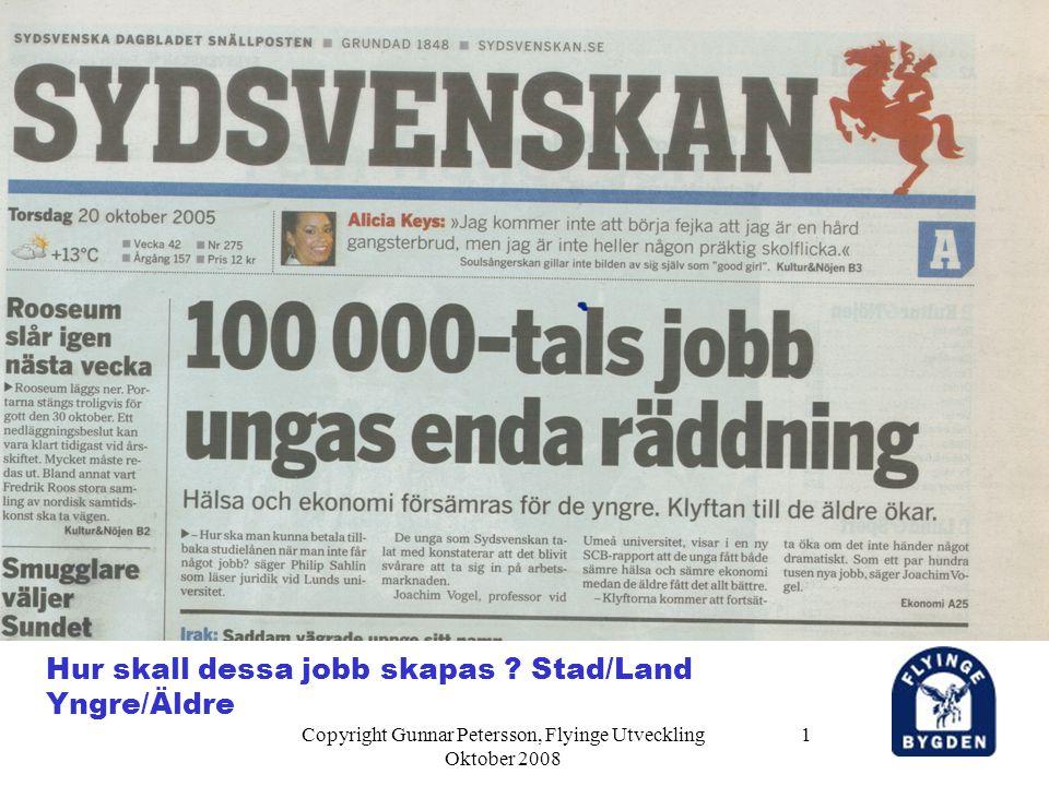 Copyright Gunnar Petersson, Flyinge Utveckling Oktober 2008 1 Hur skall dessa jobb skapas ? Stad/Land Yngre/Äldre