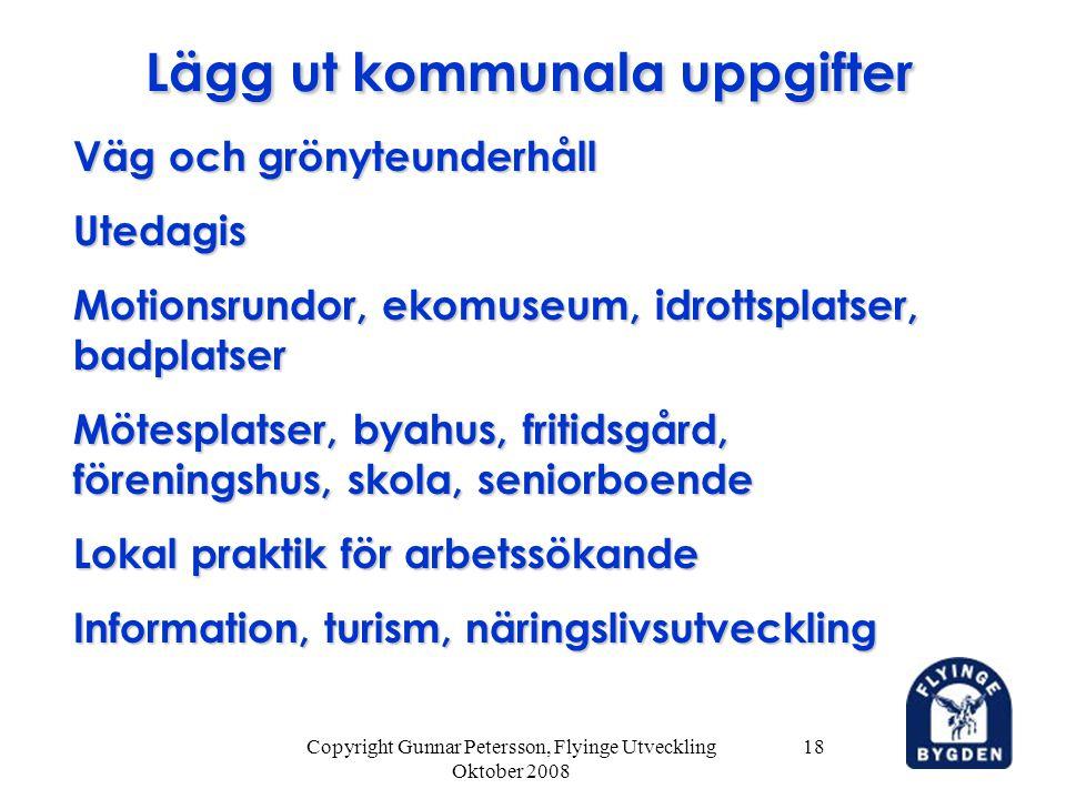 Copyright Gunnar Petersson, Flyinge Utveckling Oktober 2008 18 Lägg ut kommunala uppgifter Väg och grönyteunderhåll Utedagis Motionsrundor, ekomuseum,