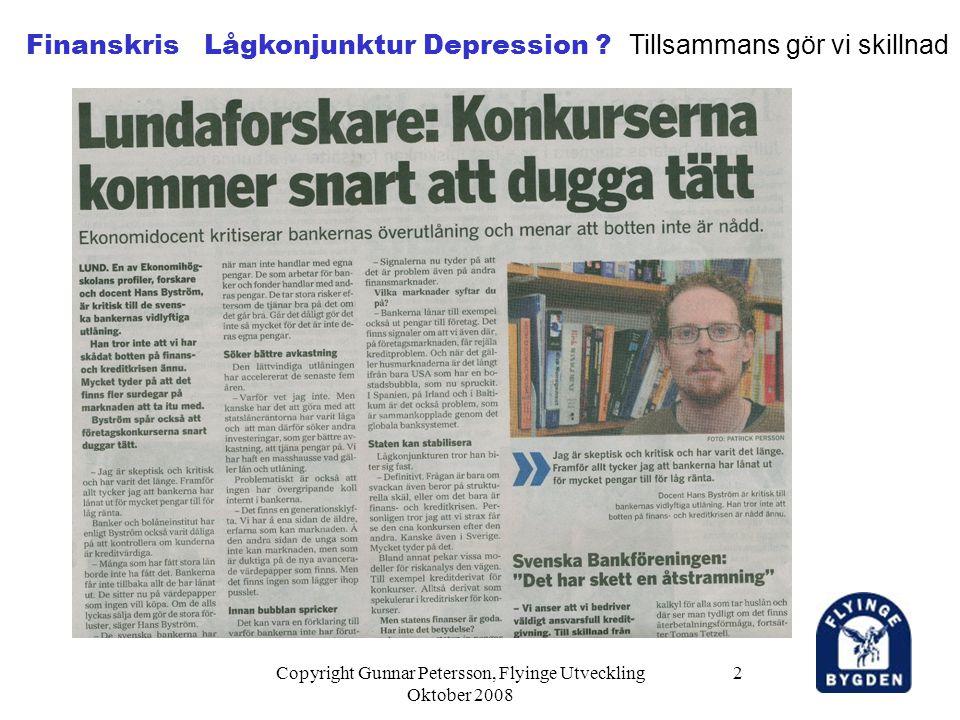 Copyright Gunnar Petersson, Flyinge Utveckling Oktober 2008 2 Finanskris Lågkonjunktur Depression .