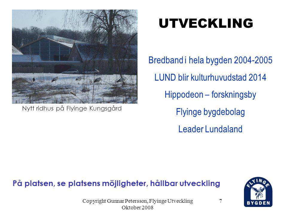 Copyright Gunnar Petersson, Flyinge Utveckling Oktober 2008 7 På platsen, se platsens möjligheter, hållbar utveckling UTVECKLING Bredband i hela bygde