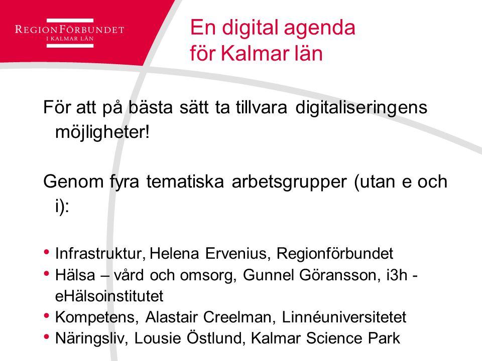En digital agenda för Kalmar län För att på bästa sätt ta tillvara digitaliseringens möjligheter! Genom fyra tematiska arbetsgrupper (utan e och i): I