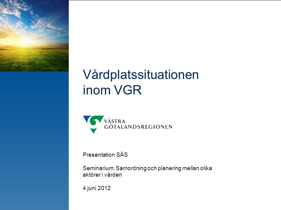 Vårdplatssituationen inom VGR Presentation SÄS Seminarium: Samordning och planering mellan olika aktörer i vården 4 juni 2012