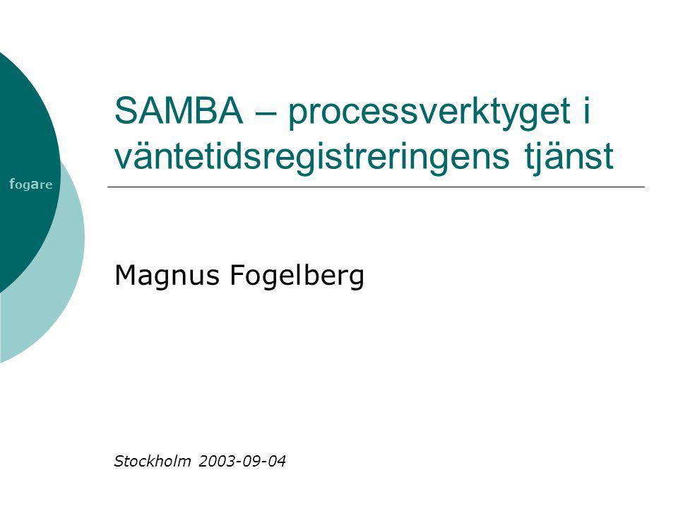 SAMBA – processverktyget i väntetidsregistreringens tjänst Magnus Fogelberg Stockholm 2003-09-04 f og a re