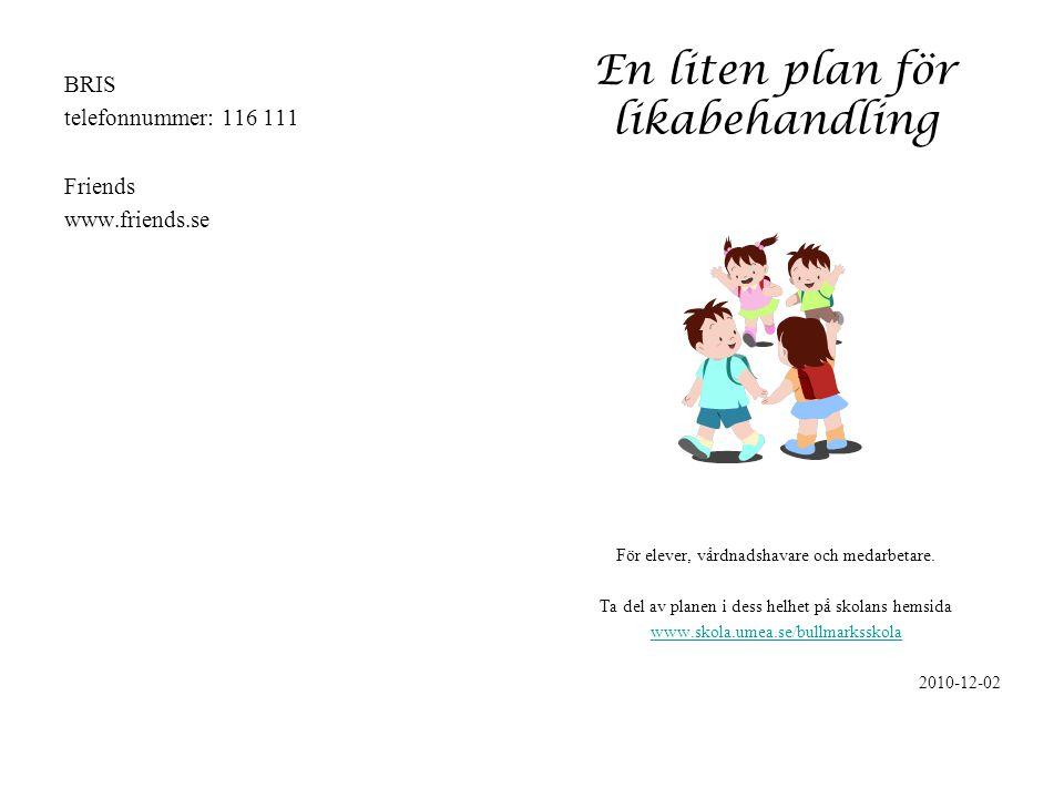 En liten plan för likabehandling BRIS telefonnummer: 116 111 Friends www.friends.se För elever, vårdnadshavare och medarbetare. Ta del av planen i des