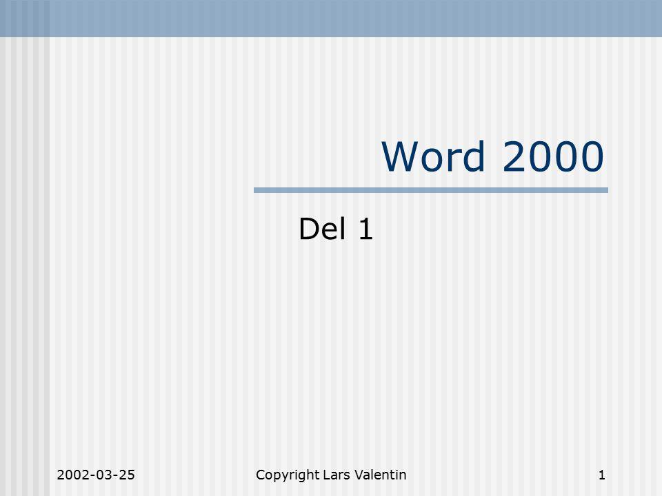 2002-03-25Copyright Lars Valentin1 Word 2000 Del 1