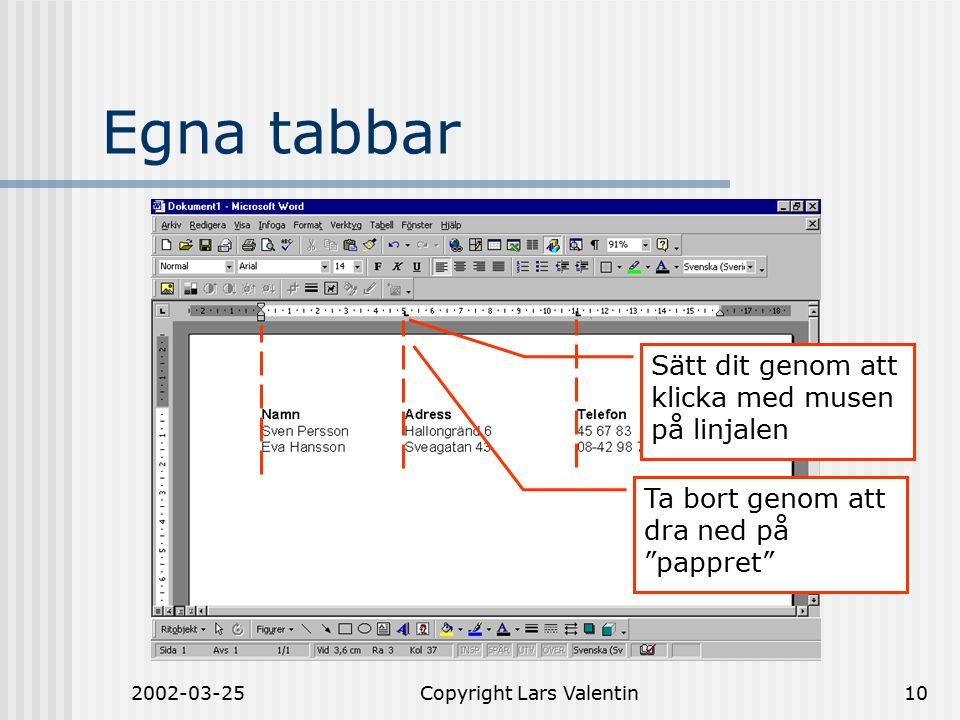 2002-03-25Copyright Lars Valentin10 Egna tabbar Sätt dit genom att klicka med musen på linjalen Ta bort genom att dra ned på pappret