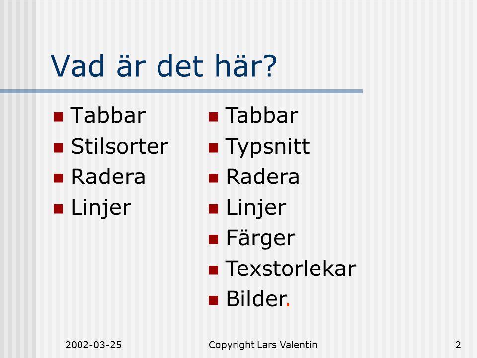 2002-03-25Copyright Lars Valentin13 Arbetsgång (forts) Strömavbrott Datastrul Stöld Glömska … Undvika förlust vid…