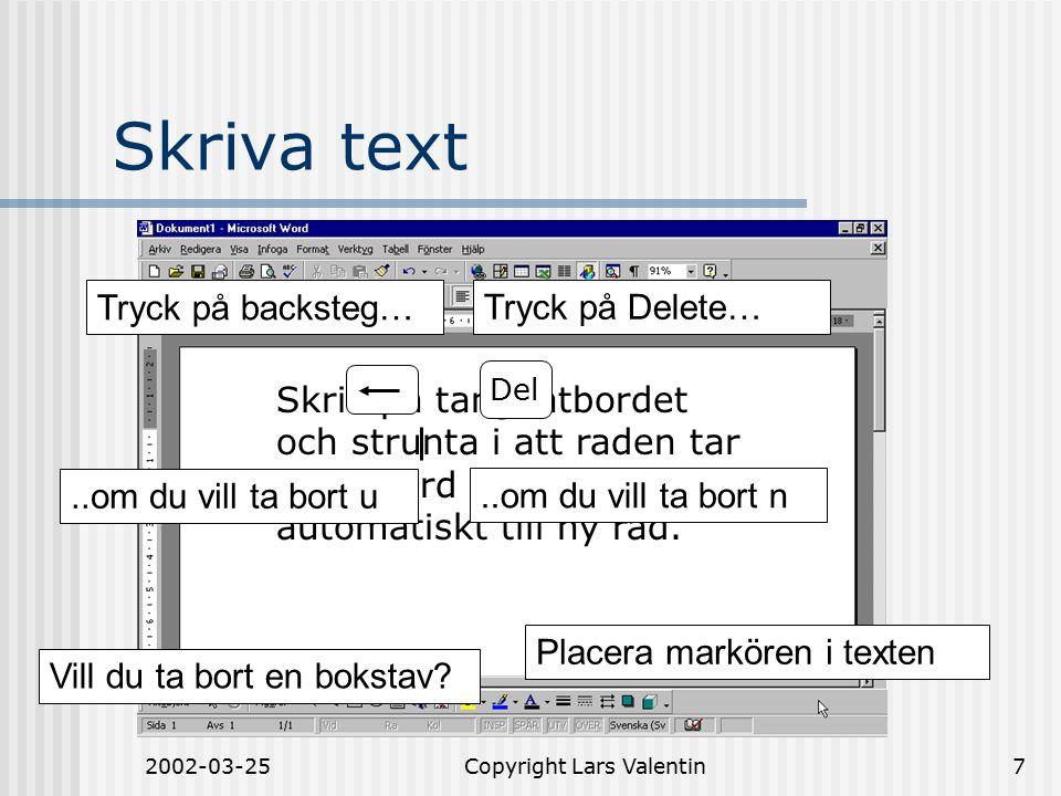 2002-03-25Copyright Lars Valentin7 Skriva text Skriv på tangentbordet och strunta i att raden tar slut.