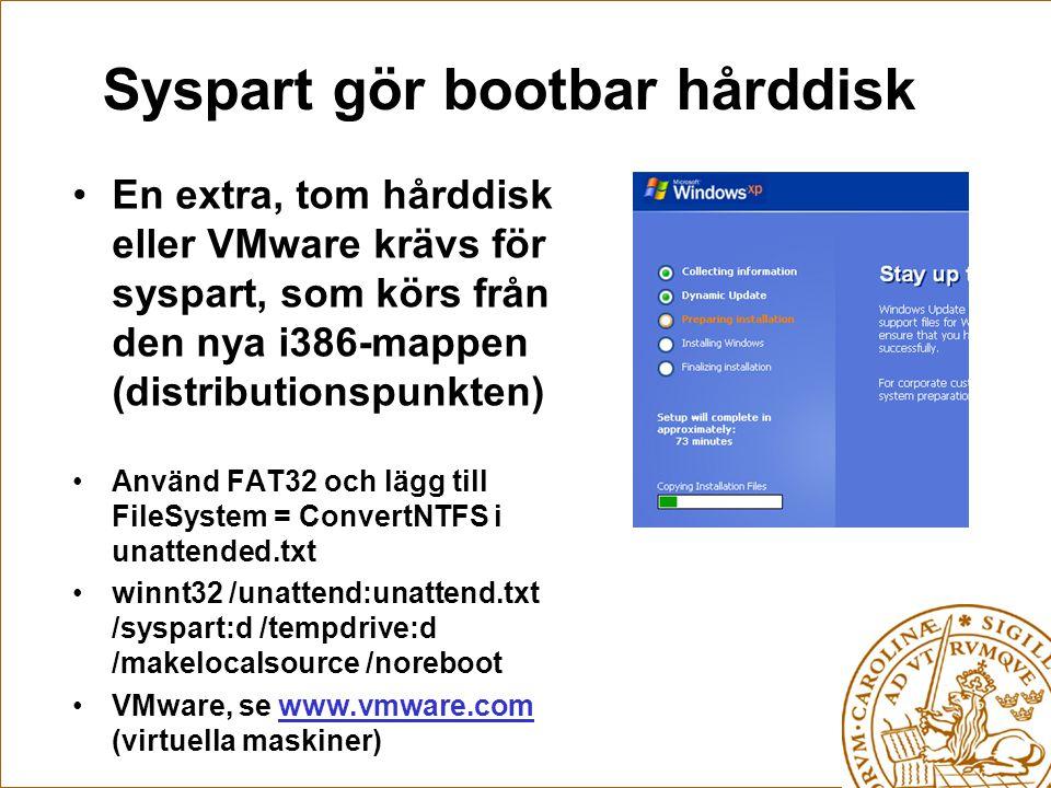 Syspart gör bootbar hårddisk En extra, tom hårddisk eller VMware krävs för syspart, som körs från den nya i386-mappen (distributionspunkten) Använd FAT32 och lägg till FileSystem = ConvertNTFS i unattended.txt winnt32 /unattend:unattend.txt /syspart:d /tempdrive:d /makelocalsource /noreboot VMware, se www.vmware.com (virtuella maskiner)