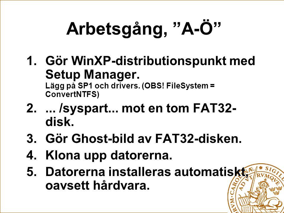 Arbetsgång, A-Ö 1.Gör WinXP-distributionspunkt med Setup Manager.