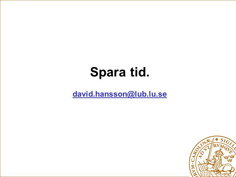 Spara tid. david.hansson@lub.lu.se