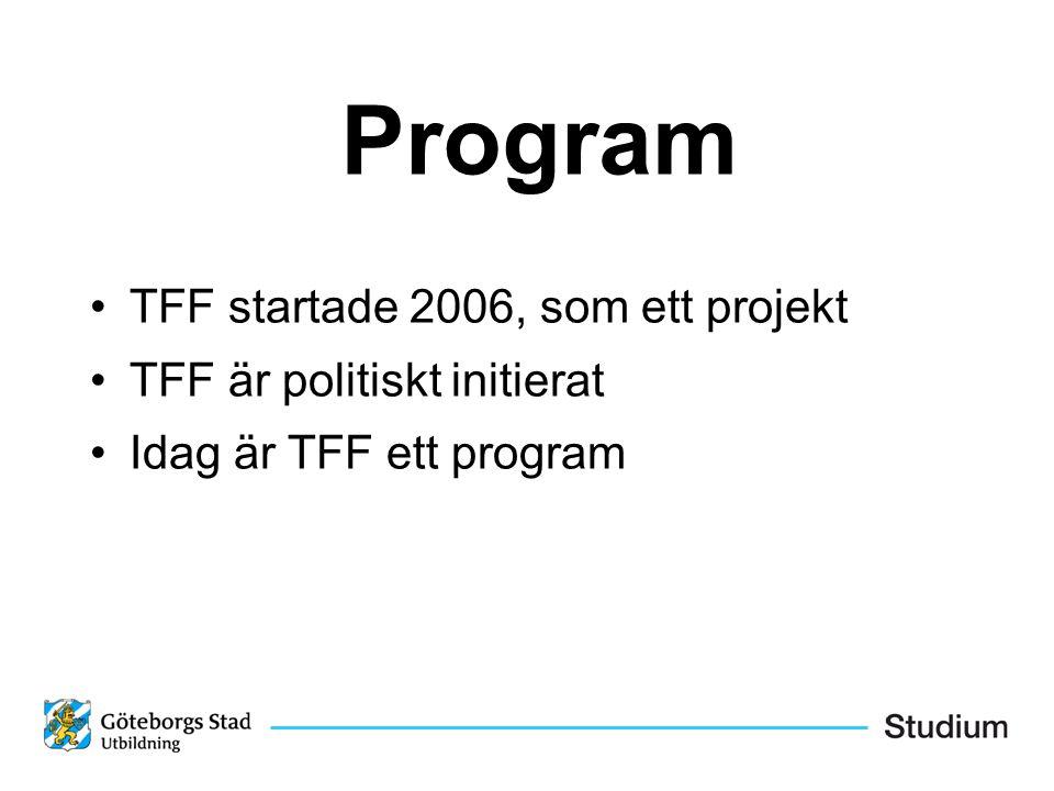 Program TFF startade 2006, som ett projekt TFF är politiskt initierat Idag är TFF ett program