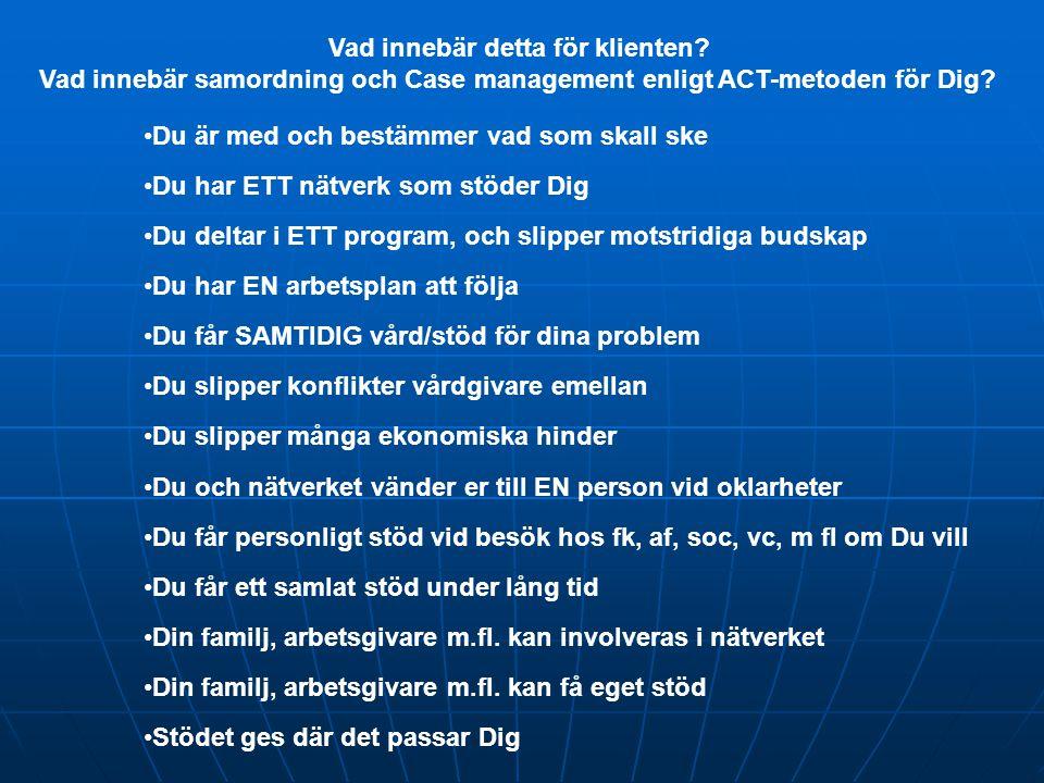 Vad innebär detta för klienten? Vad innebär samordning och Case management enligt ACT-metoden för Dig? Du är med och bestämmer vad som skall ske Du ha