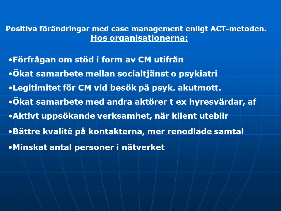 Positiva förändringar med case management enligt ACT-metoden. Hos organisationerna: Förfrågan om stöd i form av CM utifrån Ökat samarbete mellan socia