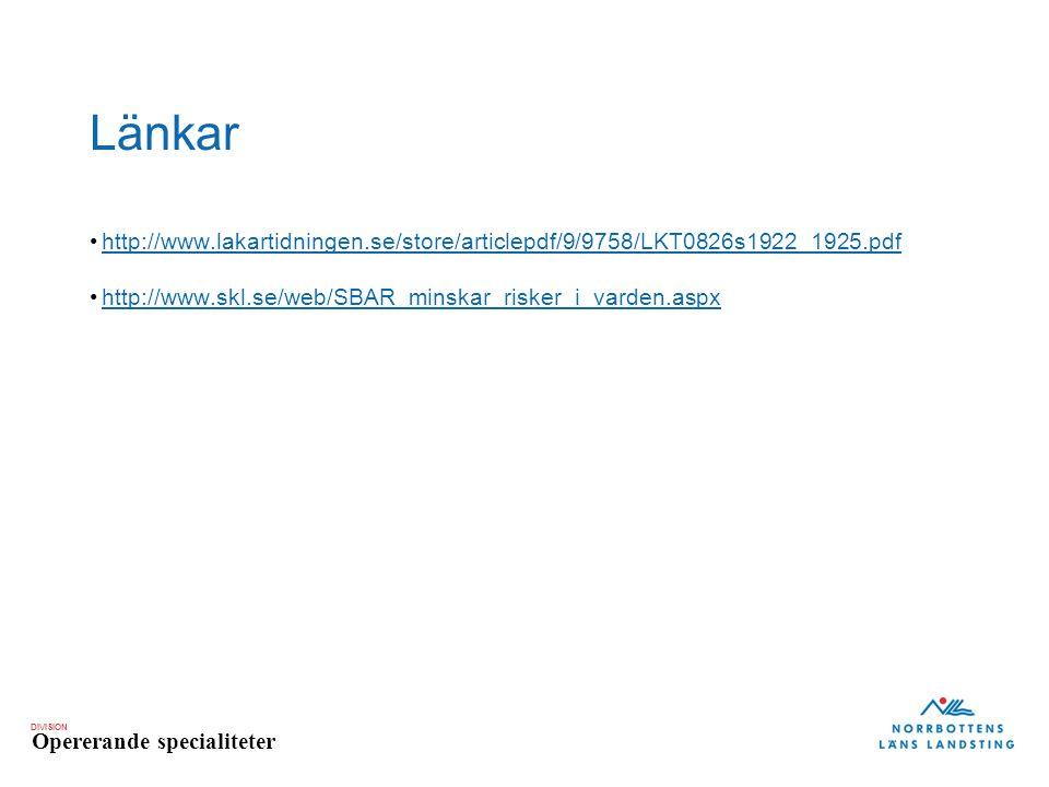 DIVISION Opererande specialiteter Länkar http://www.lakartidningen.se/store/articlepdf/9/9758/LKT0826s1922_1925.pdf http://www.skl.se/web/SBAR_minskar