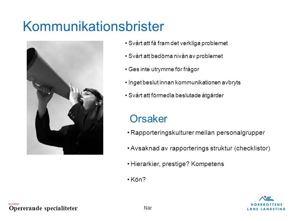DIVISION Opererande specialiteter När Kommunikationsbrister Svårt att få fram det verkliga problemet Svårt att bedöma nivån av problemet Ges inte utry
