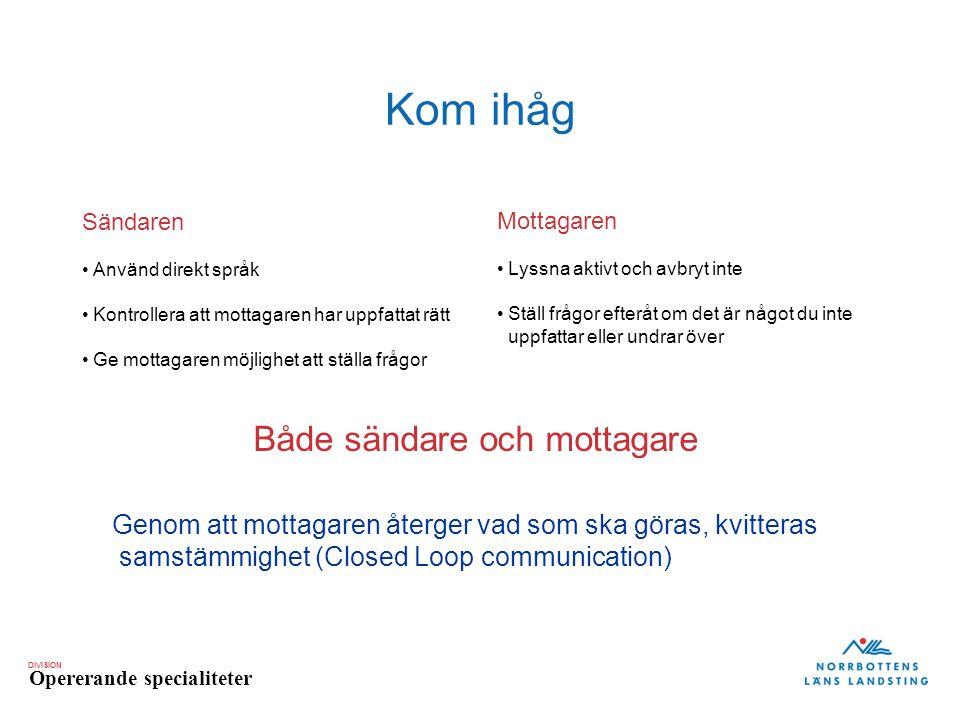 DIVISION Opererande specialiteter Kom ihåg Sändaren Använd direkt språk Kontrollera att mottagaren har uppfattat rätt Ge mottagaren möjlighet att stäl