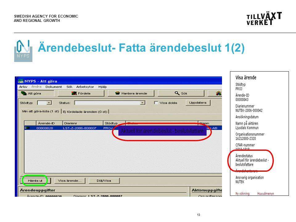 SWEDISH AGENCY FOR ECONOMIC AND REGIONAL GROWTH 13 Ärendebeslut- Fatta ärendebeslut 1(2) Aktuell för ärendebeslut - beslutsfattare