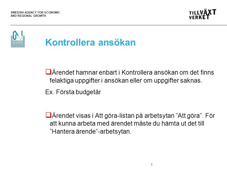SWEDISH AGENCY FOR ECONOMIC AND REGIONAL GROWTH 3 Kontrollera ansökan  Ärendet hamnar enbart i Kontrollera ansökan om det finns felaktiga uppgifter i ansökan eller om uppgifter saknas.