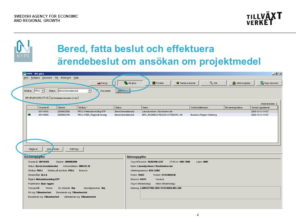 SWEDISH AGENCY FOR ECONOMIC AND REGIONAL GROWTH 5 Bered ärendebeslut