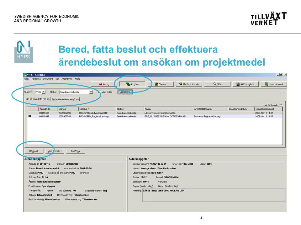 SWEDISH AGENCY FOR ECONOMIC AND REGIONAL GROWTH 15 Effekturera ärendebeslut  Beslutsflikarna är nu låsta  Möjlighet att ändra beslutsdatum  Aktören ska meddelas beslutet (beslutsbrev går ut)