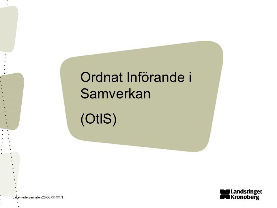 Läkemedelsenheten 20XX-XX-XX /1 Ordnat Införande i Samverkan (OtIS)