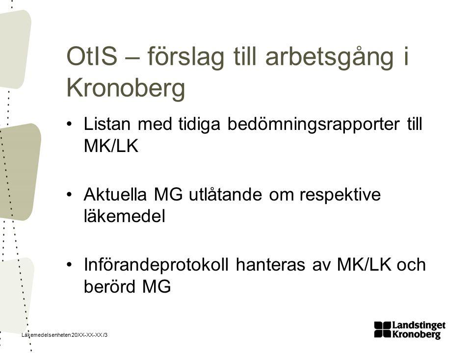 Läkemedelsenheten 20XX-XX-XX /3 OtIS – förslag till arbetsgång i Kronoberg Listan med tidiga bedömningsrapporter till MK/LK Aktuella MG utlåtande om respektive läkemedel Införandeprotokoll hanteras av MK/LK och berörd MG