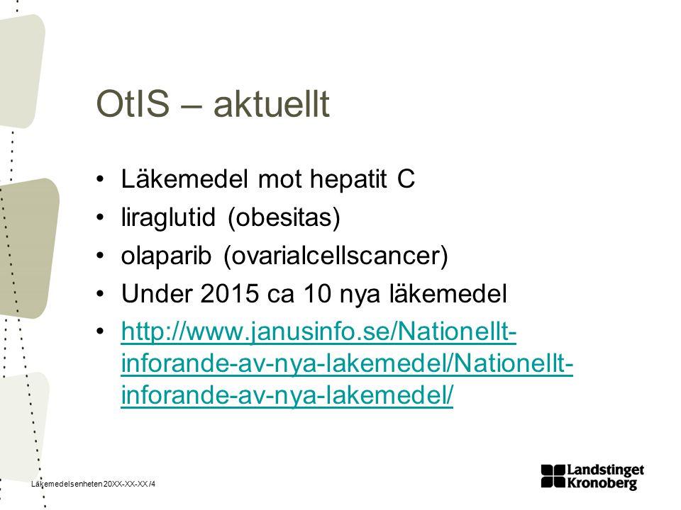 Läkemedelsenheten 20XX-XX-XX /4 OtIS – aktuellt Läkemedel mot hepatit C liraglutid (obesitas) olaparib (ovarialcellscancer) Under 2015 ca 10 nya läkemedel http://www.janusinfo.se/Nationellt- inforande-av-nya-lakemedel/Nationellt- inforande-av-nya-lakemedel/http://www.janusinfo.se/Nationellt- inforande-av-nya-lakemedel/Nationellt- inforande-av-nya-lakemedel/
