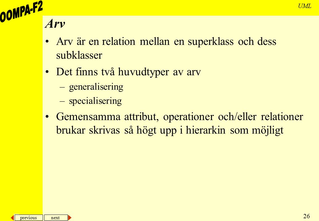 previous next 26 UML Arv Arv är en relation mellan en superklass och dess subklasser Det finns två huvudtyper av arv –generalisering –specialisering G