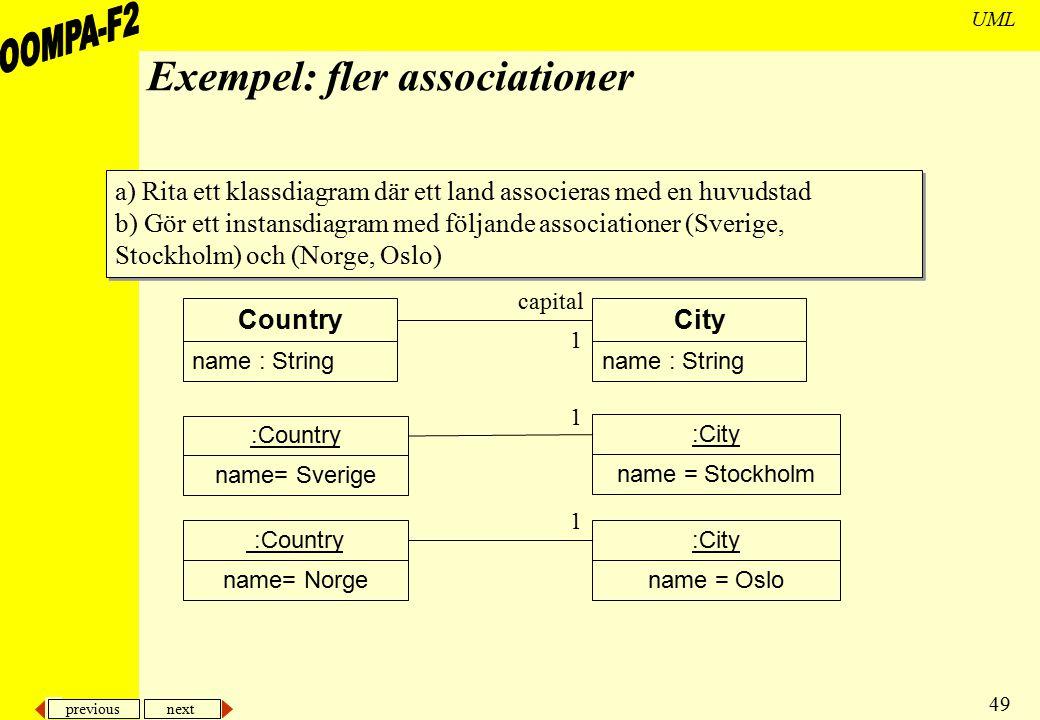 previous next 49 UML Exempel: fler associationer a) Rita ett klassdiagram där ett land associeras med en huvudstad b) Gör ett instansdiagram med följa