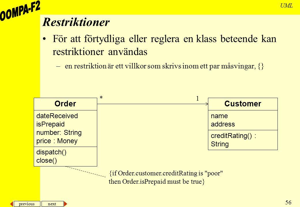 previous next 56 UML Restriktioner För att förtydliga eller reglera en klass beteende kan restriktioner användas –en restriktion är ett villkor som sk