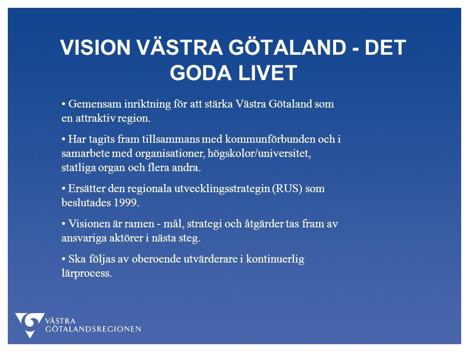 VISION VÄSTRA GÖTALAND - DET GODA LIVET Gemensam inriktning för att stärka Västra Götaland som en attraktiv region. Har tagits fram tillsammans med ko