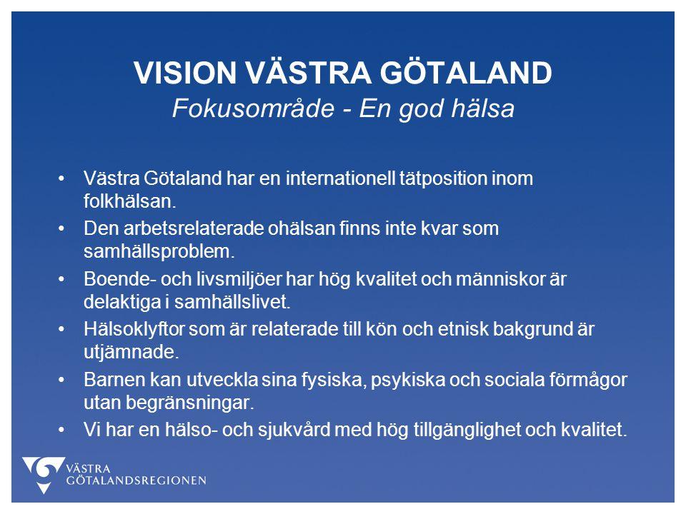VISION VÄSTRA GÖTALAND Fokusområde - En god hälsa Västra Götaland har en internationell tätposition inom folkhälsan. Den arbetsrelaterade ohälsan finn
