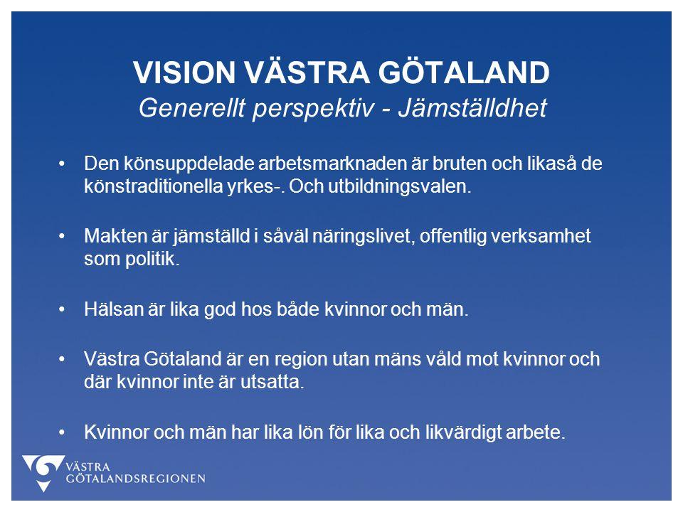VISION VÄSTRA GÖTALAND Generellt perspektiv - Jämställdhet Den könsuppdelade arbetsmarknaden är bruten och likaså de könstraditionella yrkes-. Och utb