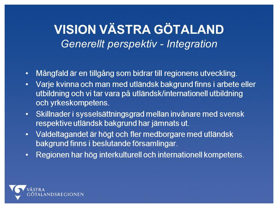 VISION VÄSTRA GÖTALAND Generellt perspektiv - Integration Mångfald är en tillgång som bidrar till regionens utveckling. Varje kvinna och man med utlän