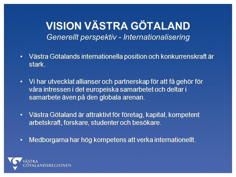 VISION VÄSTRA GÖTALAND Generellt perspektiv - Internationalisering Västra Götalands internationella position och konkurrenskraft är stark. Vi har utve
