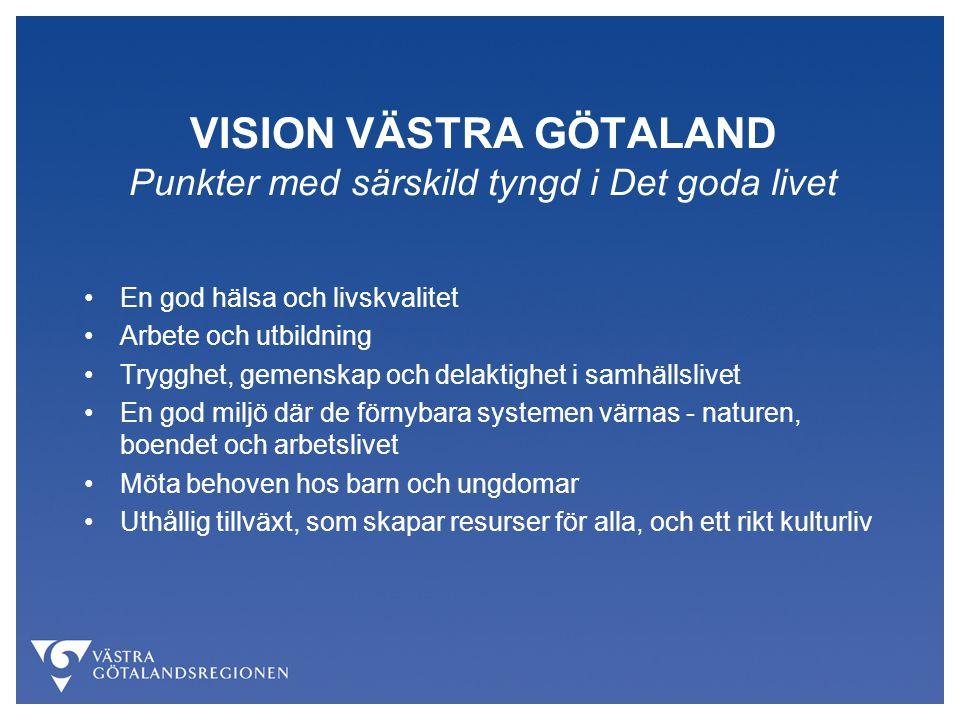 VISION VÄSTRA GÖTALAND Punkter med särskild tyngd i Det goda livet En god hälsa och livskvalitet Arbete och utbildning Trygghet, gemenskap och delakti