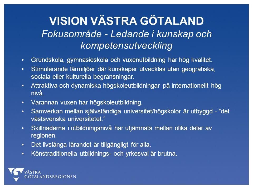VISION VÄSTRA GÖTALAND Fokusområde - Ledande i kunskap och kompetensutveckling Grundskola, gymnasieskola och vuxenutbildning har hög kvalitet. Stimule