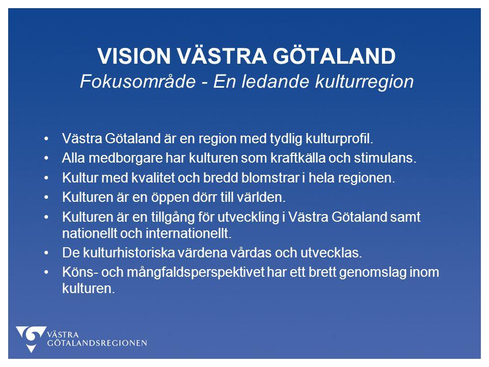 VISION VÄSTRA GÖTALAND Fokusområde - En ledande kulturregion Västra Götaland är en region med tydlig kulturprofil. Alla medborgare har kulturen som kr