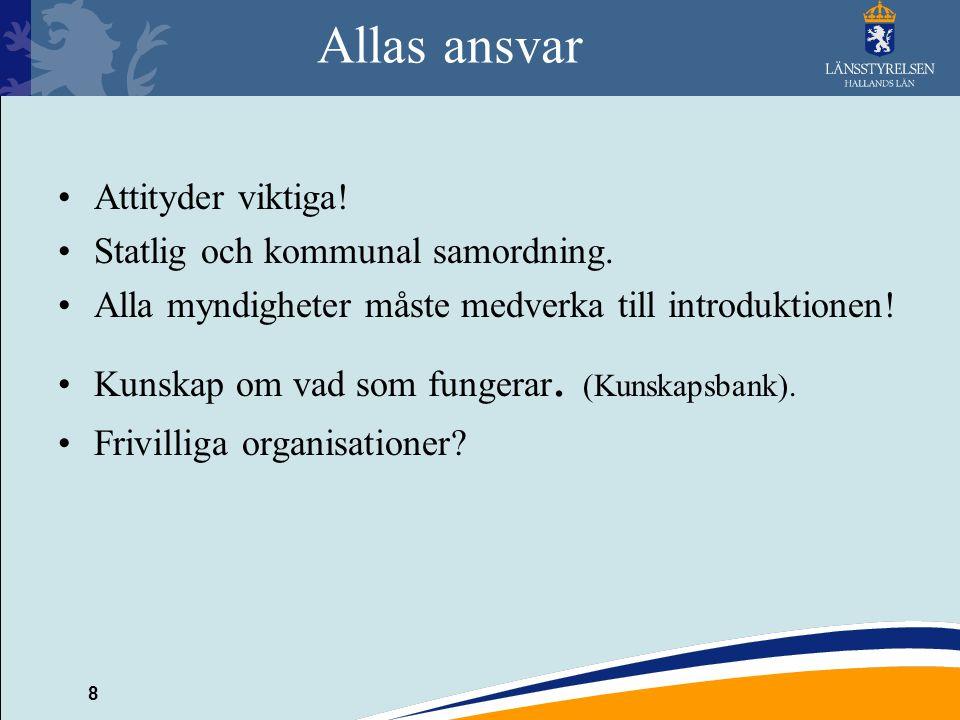 8 Allas ansvar Attityder viktiga! Statlig och kommunal samordning. Alla myndigheter måste medverka till introduktionen! Kunskap om vad som fungerar. (