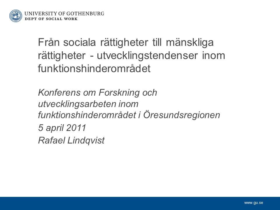 www.gu.se Konferens om Forskning och utvecklingsarbeten inom funktionshinderområdet i Öresundsregionen 5 april 2011 Rafael Lindqvist Från sociala rätt