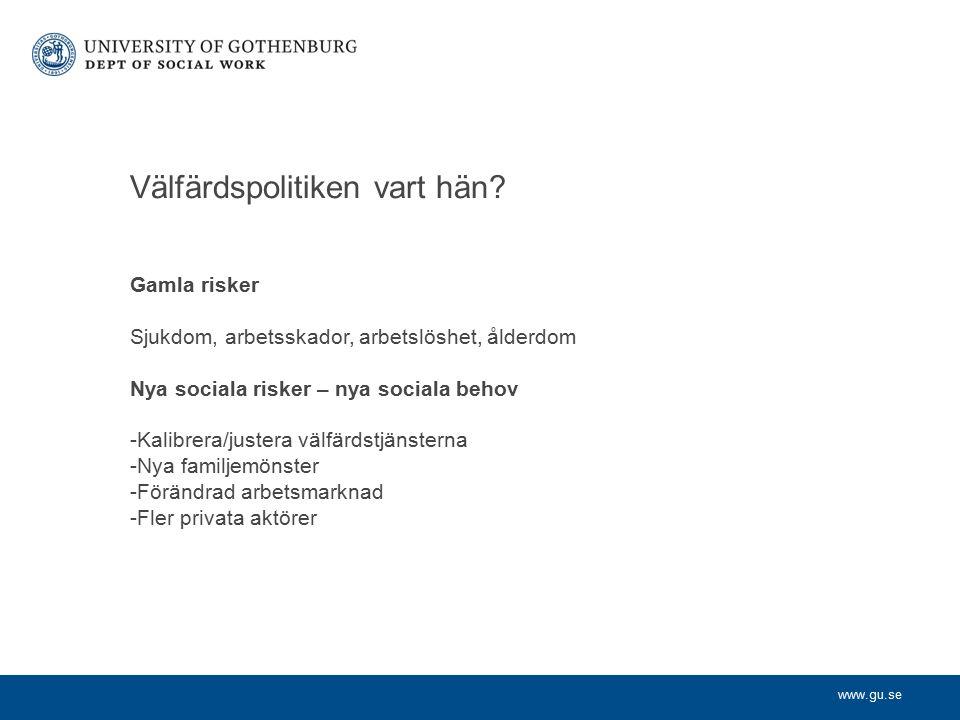 www.gu.se Gamla risker Sjukdom, arbetsskador, arbetslöshet, ålderdom Nya sociala risker – nya sociala behov -Kalibrera/justera välfärdstjänsterna -Nya