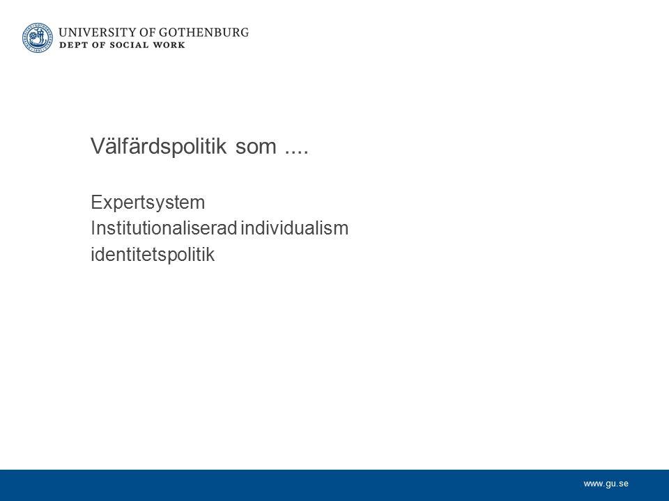 www.gu.se Expertsystem Institutionaliserad individualism identitetspolitik Välfärdspolitik som....
