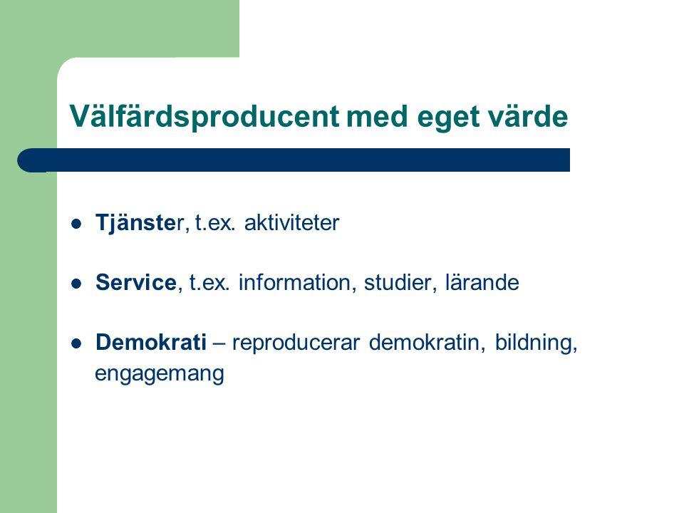 Välfärdsproducent med eget värde Tjänster, t.ex. aktiviteter Service, t.ex.
