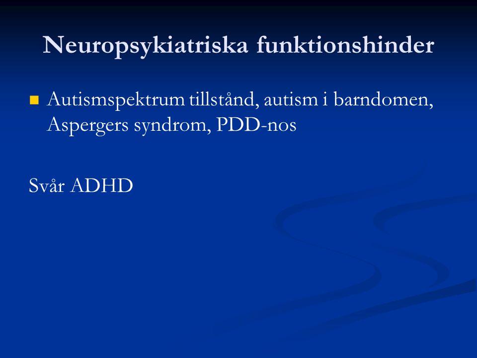 Neuropsykiatriska funktionshinder Autismspektrum tillstånd, autism i barndomen, Aspergers syndrom, PDD-nos Svår ADHD