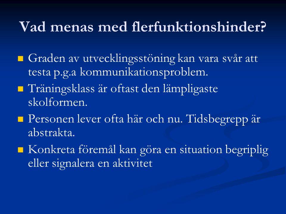 Vad menas med flerfunktionshinder? Graden av utvecklingsstöning kan vara svår att testa p.g.a kommunikationsproblem. Träningsklass är oftast den lämpl