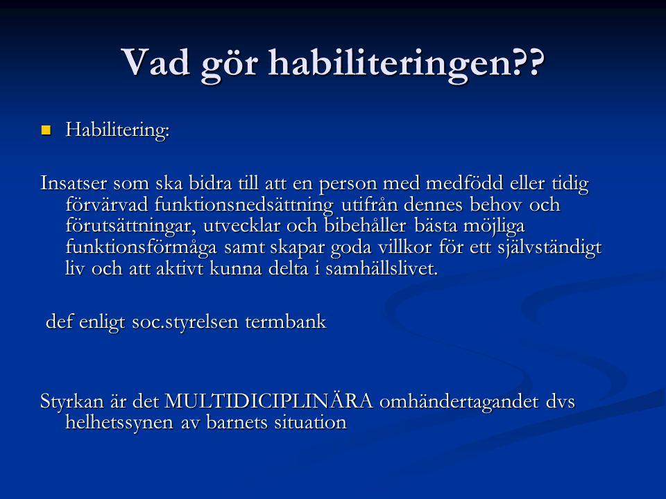 Vad gör habiliteringen?? Habilitering: Habilitering: Insatser som ska bidra till att en person med medfödd eller tidig förvärvad funktionsnedsättning