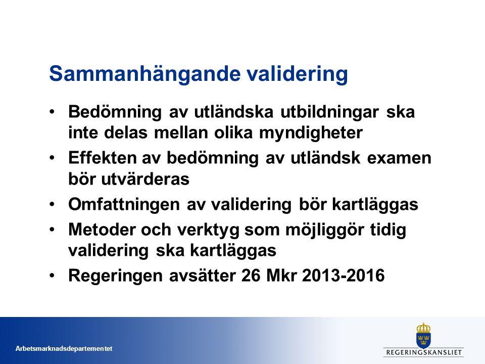 Arbetsmarknadsdepartementet Sammanhängande validering Bedömning av utländska utbildningar ska inte delas mellan olika myndigheter Effekten av bedömnin