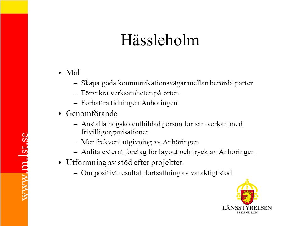 Hässleholm Mål –Skapa goda kommunikationsvägar mellan berörda parter –Förankra verksamheten på orten –Förbättra tidningen Anhöringen Genomförande –Ans